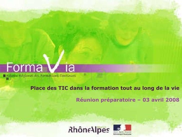 Place des TIC dans la formation tout au long de la vie Réunion préparatoire – 03 avril 2008
