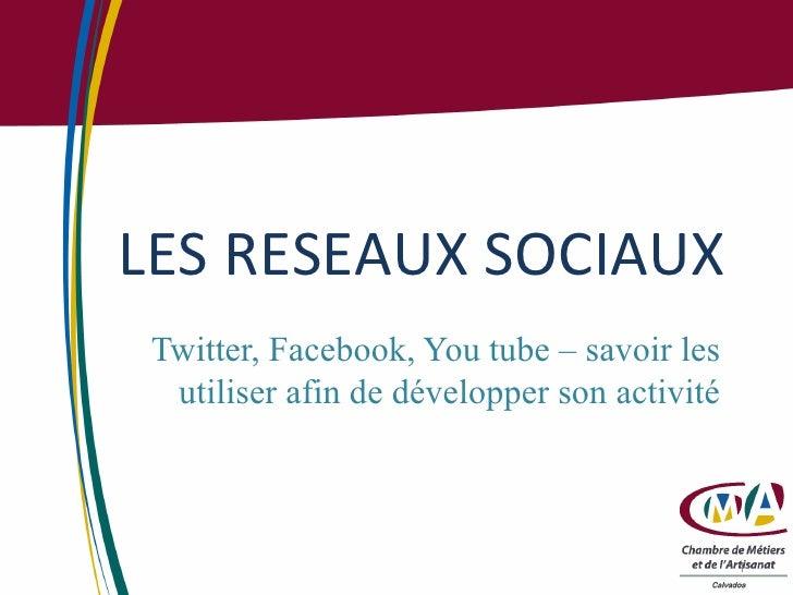 LES RESEAUX SOCIAUX Twitter, Facebook, You tube – savoir les utiliser afin de développer son activité