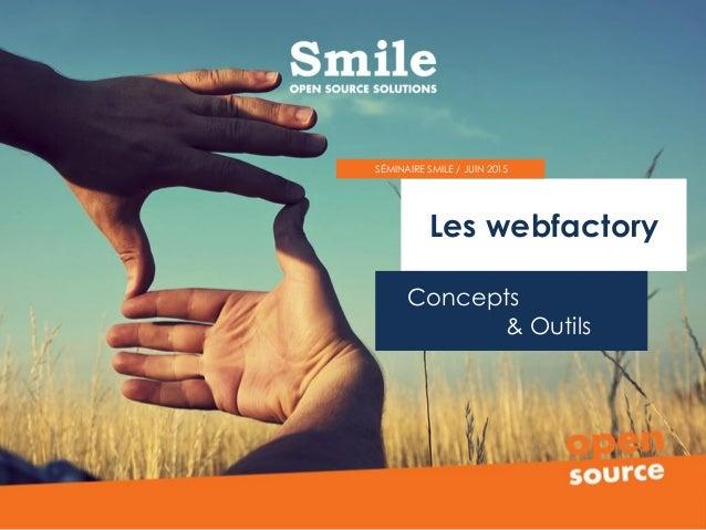 Les webfactory Concepts & Outils SÉMINAIRE SMILE / JUIN 2015