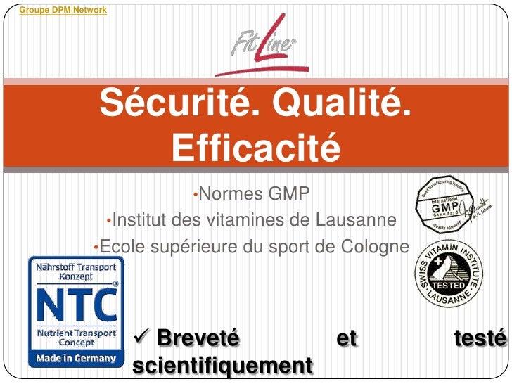 Groupe DPM Network                Sécurité. Qualité.                   Efficacité                           •Normes GMP   ...