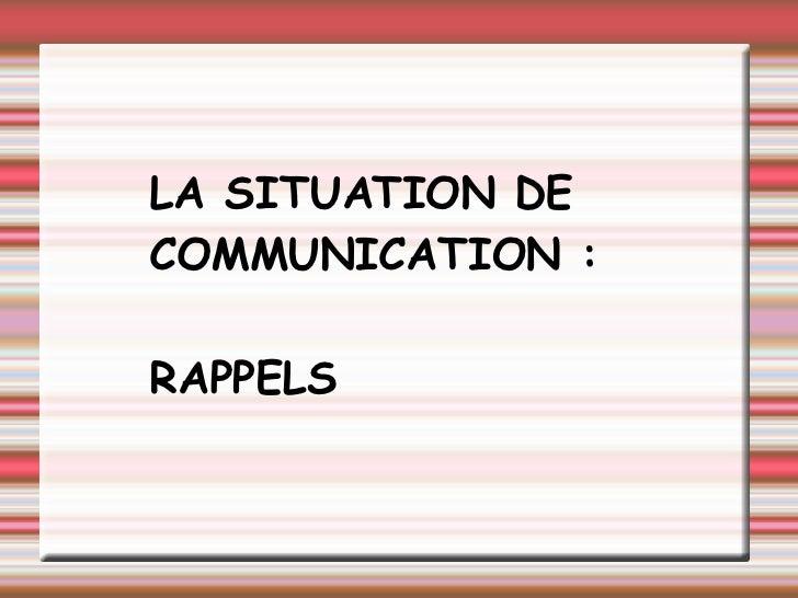 LA SITUATION DE COMMUNICATION : RAPPELS