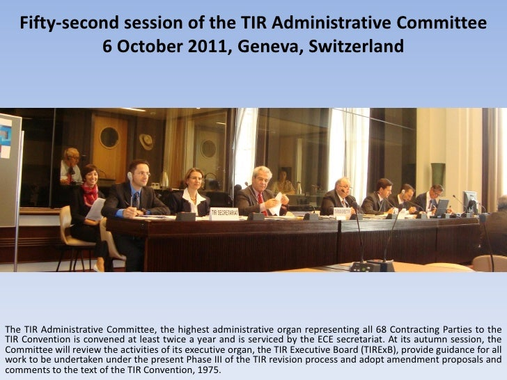 Fifty-second session of the TIR Administrative Committee             6 October 2011, Geneva, SwitzerlandThe TIR Administra...