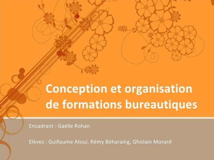 Conception et organisation de formations bureautiques Encadrant : Gaëlle Rohan Elèves : Guillaume Atoui, Rémy Béharaing, G...