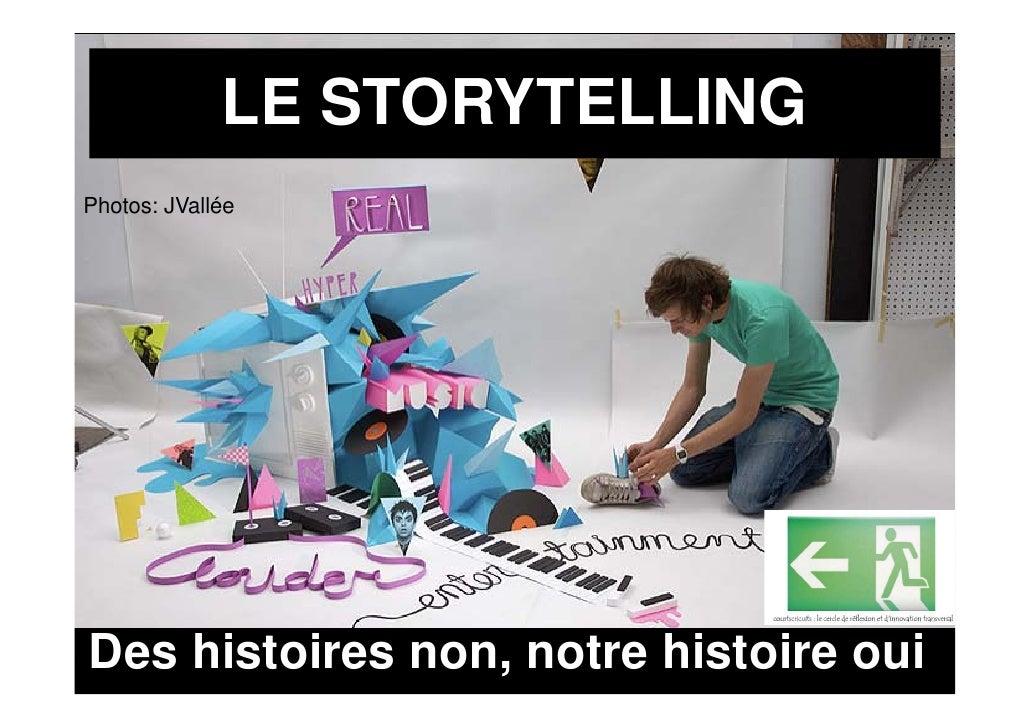 LE STORYTELLING Photos: JVallée Ph t    JV llé     Des histoires non, notre histoire oui