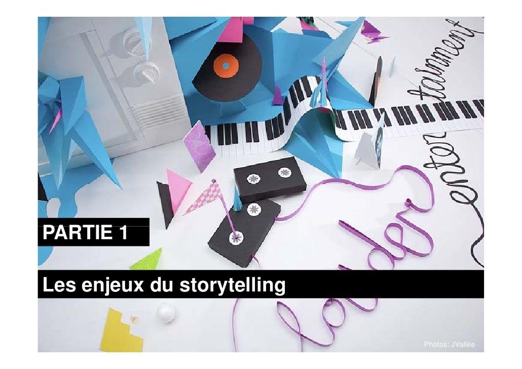 PARTIE 1  Les enjeux du storytelling                               Photos: JVallée