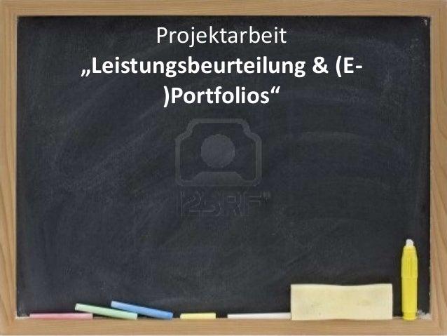 """Projektarbeit """"Leistungsbeurteilung & (E)Portfolios"""""""
