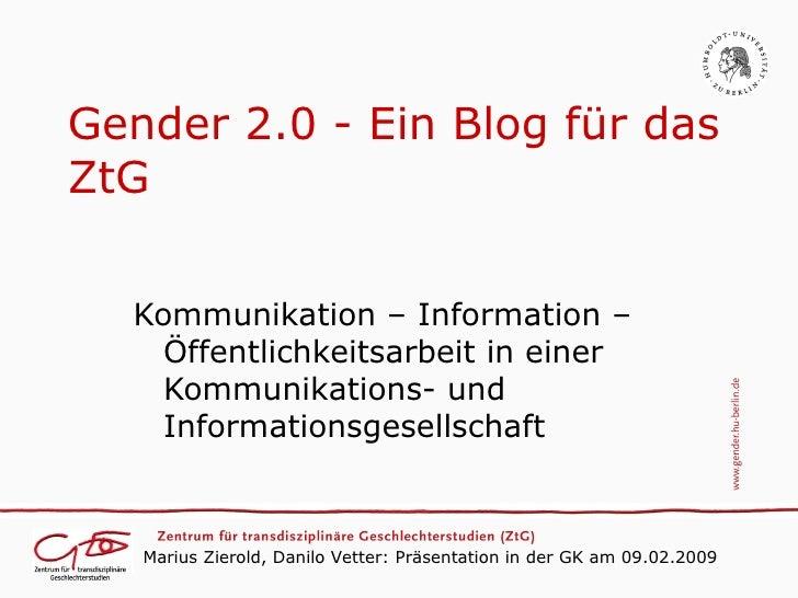 Gender 2.0 - Ein Blog für das ZtG    Kommunikation – Information –     Öffentlichkeitsarbeit in einer     Kommunikations- ...