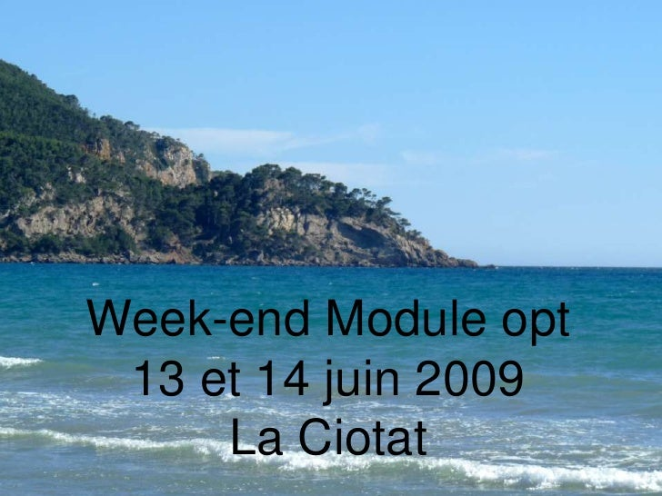Week-end Module opt<br />13 et 14 juin 2009<br />La Ciotat<br />