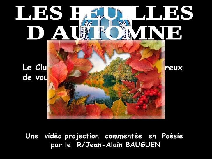 Le Club Richelieu de Toulon est heureux  de vous présenter : LES FEUILLES D AUTOMNE Une  vidéo projection  commentée  en  ...