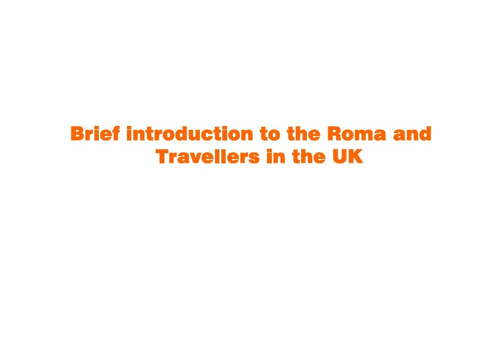 Brief introduction to the Roma and          Travellers in the UK