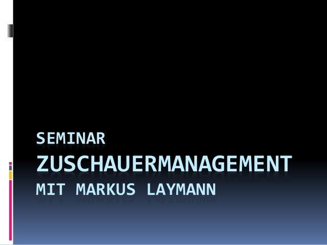SEMINAR ZUSCHAUERMANAGEMENT MIT MARKUS LAYMANN