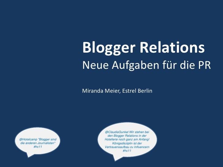 Blogger Relations<br />Neue Aufgaben für die PR<br />Miranda Meier, Estrel Berlin<br />@ClaudiaGunkel Wir stehen bei den B...