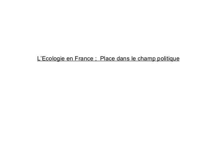 L'Ecologie en France;  Place dans le champ politique