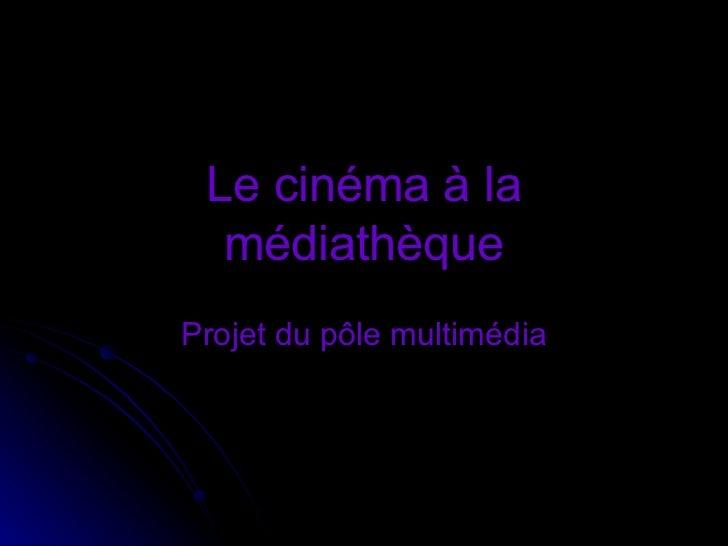 Le cinéma à la médiathèque Projet du pôle multimédia