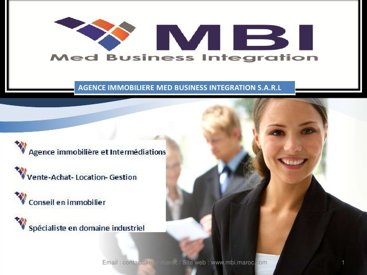 AGENCE IMMOBILIERE MED BUSINESS INTEGRATION S.A.R.L      Email : contact@mbi-maroc / Site web : www.mbi.maroc.com   1