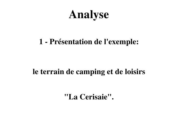 """Analyse 1 - Présentation de lexemple:le terrain de camping et de loisirs         """"La Cerisaie""""."""