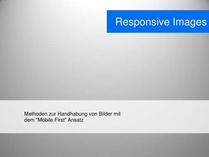 """Responsive ImagesMethoden zur Handhabung von Bilder mitdem """"Mobile First"""" Ansatz"""