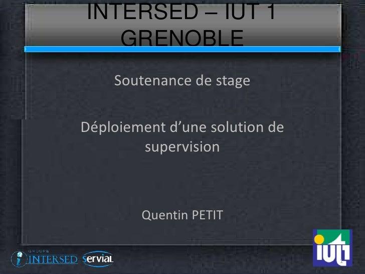 INTERSED – IUT 1   GRENOBLE    Soutenance de stageDéploiement d'une solution de        supervision        Quentin PETIT   ...