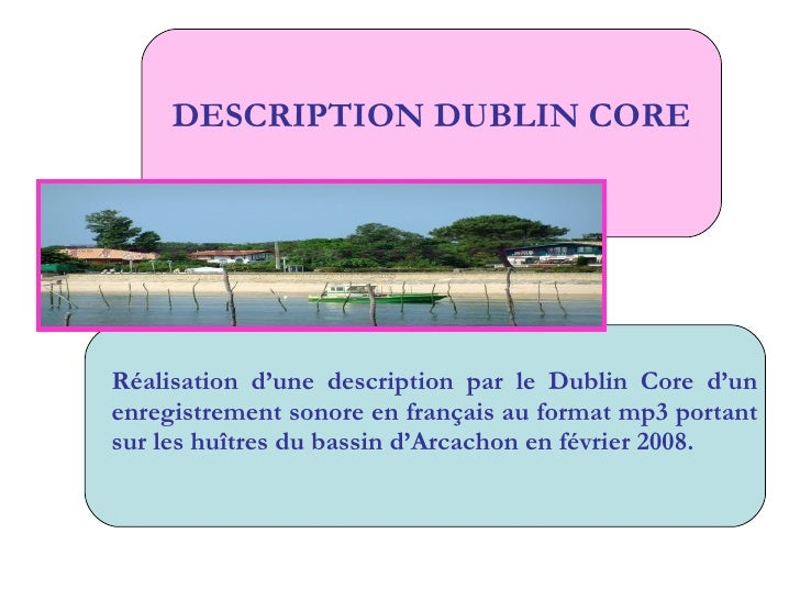 DESCRIPTION DUBLIN CORE Réalisation d'une description par le Dublin Core d'un enregistrement sonore en français au format ...