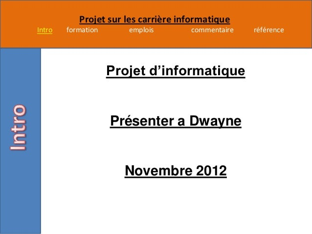 Projet sur les carrière informatiqueIntro   formation      emplois       commentaire   référence                    Projet...