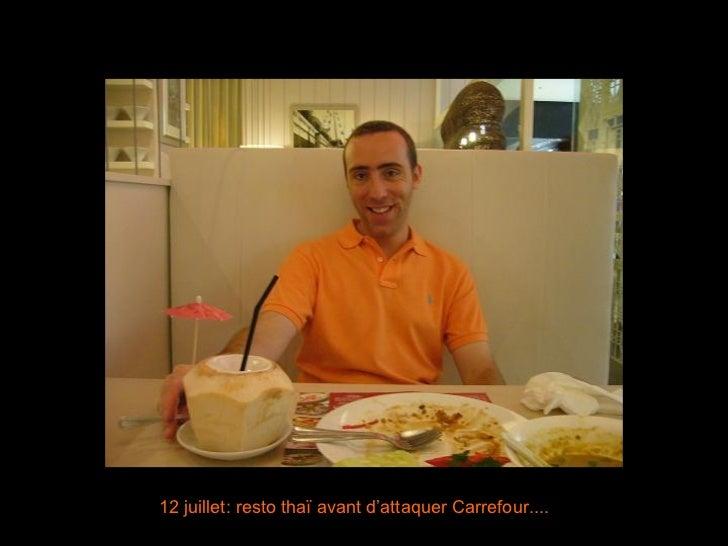 12 juillet: resto thaï avant d'attaquer Carrefour....