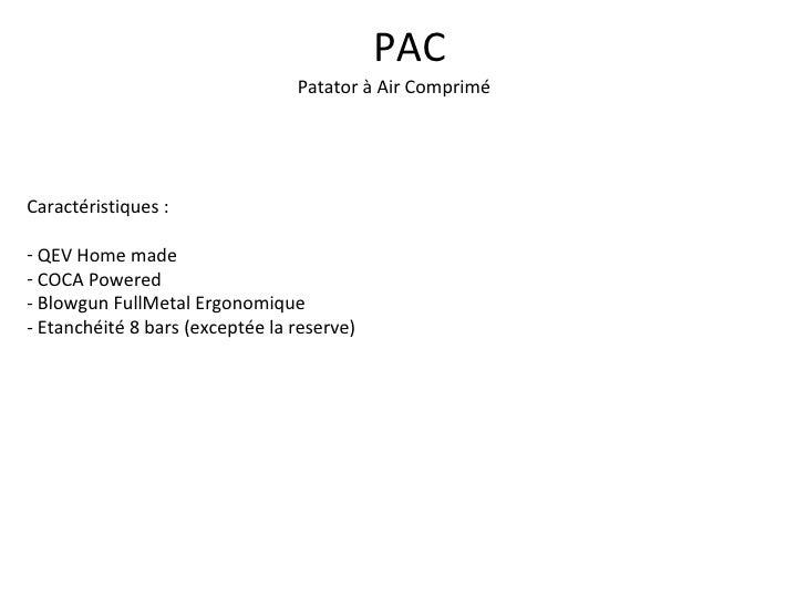 Patator à Air Comprimé PAC <ul><li>Caractéristiques : </li></ul><ul><li>QEV Home made </li></ul><ul><li>COCA Powered </li>...