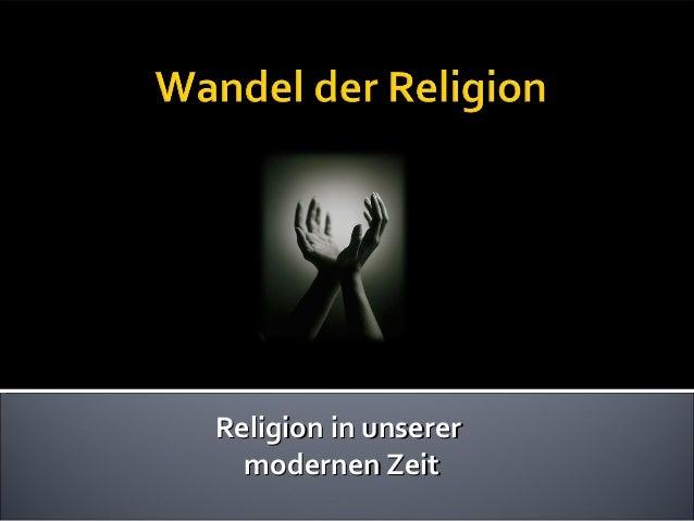Religion in unserer  modernen Zeit