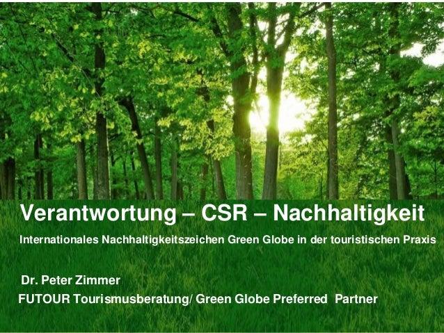 Verantwortung – CSR – NachhaltigkeitInternationales Nachhaltigkeitszeichen Green Globe in der touristischen PraxisDr. Pete...