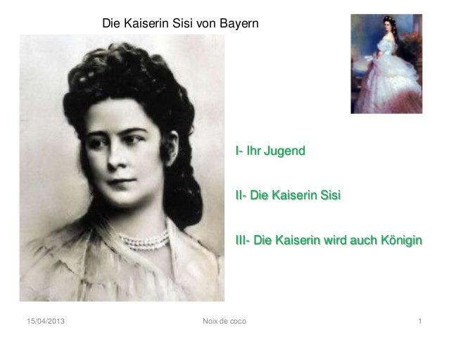 Die Kaiserin Sisi von Bayern                                       I- Ihr Jugend                                       II-...