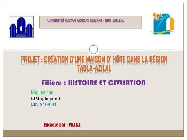 Filière : HISTOIRE ET CIVLSATIONRéalisé par :Majda jahidN 210/041Encadré par : FKAKA