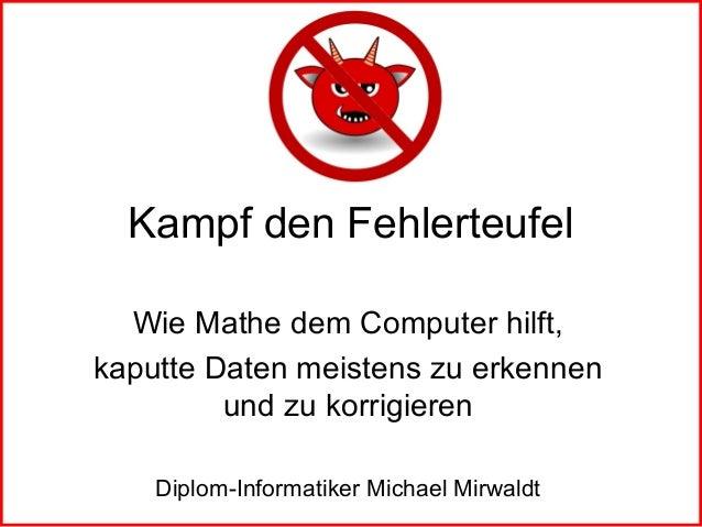 Kampf den Fehlerteufel Wie Mathe dem Computer hilft, kaputte Daten meistens zu erkennen und zu korrigieren Diplom-Informat...