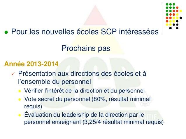   Pour les nouvelles écoles SCP intéressées Prochains pas  Année 2013-2014  Présentation aux directions des écoles et à ...