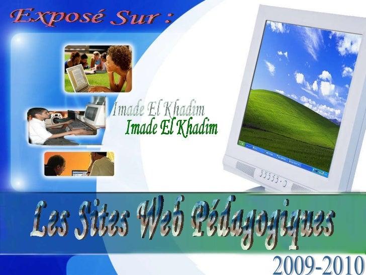 Les Sites Web Pédagogiques Imade El Khadim 2009-2010 Exposé Sur :