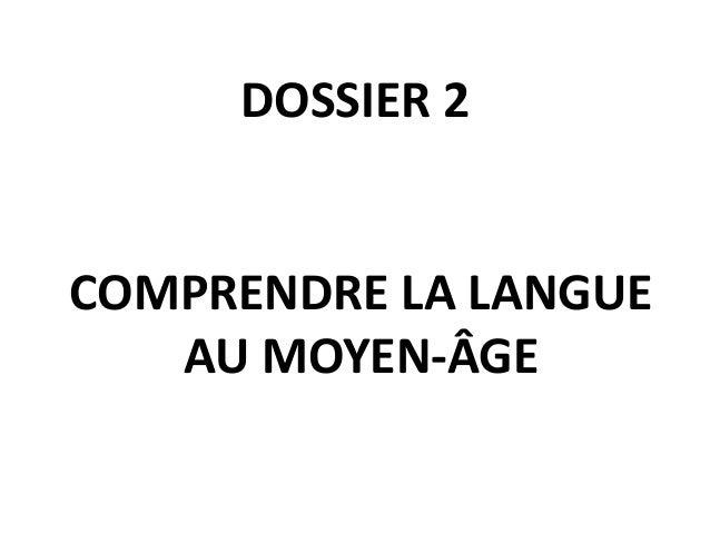 DOSSIER 2  COMPRENDRE LA LANGUE  AU MOYEN-ÂGE