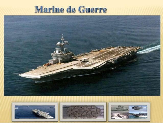 La marine de guerre, les forces navales, la marine nationale, la marine militaire, l'armée navale ou l'armée de mer, est u...