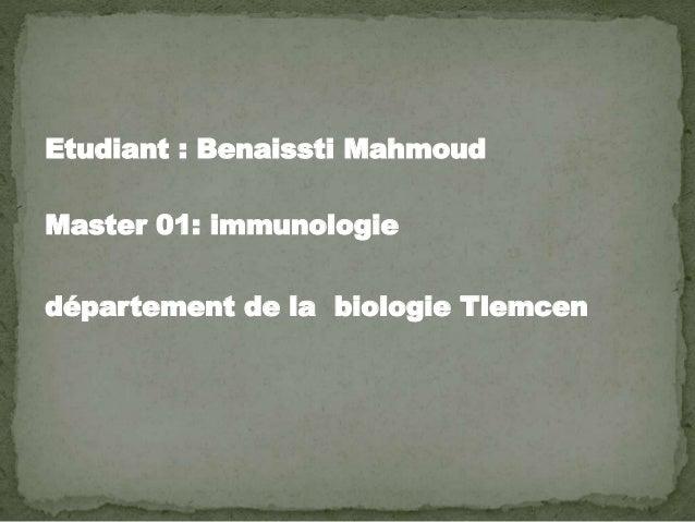 Etudiant : Benaissti Mahmoud Master 01: immunologie département de la biologie Tlemcen