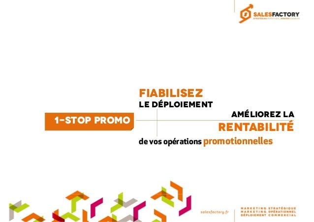 Fiabilisez Le déploiement Améliorez la Rentabilité de vos opérations promotionnelles 1-Stop Promo