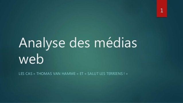Analyse des médias web LES CAS « THOMAS VAN HAMME » ET « SALUT LES TERRIENS ! » 1