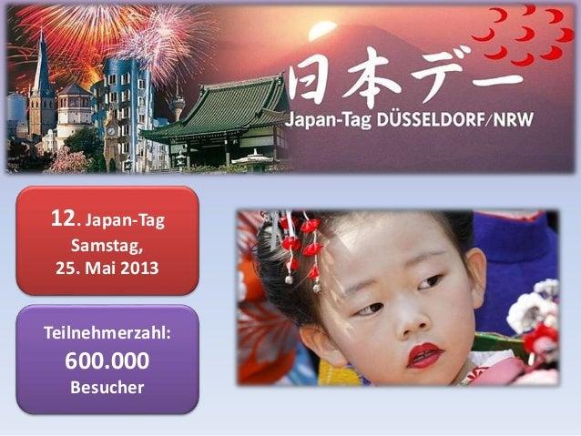 12. Japan-Tag Samstag, 25. Mai 2013 Teilnehmerzahl: 600.000 Besucher