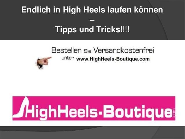Endlich in High Heels laufen können – Tipps und Tricks!!!!