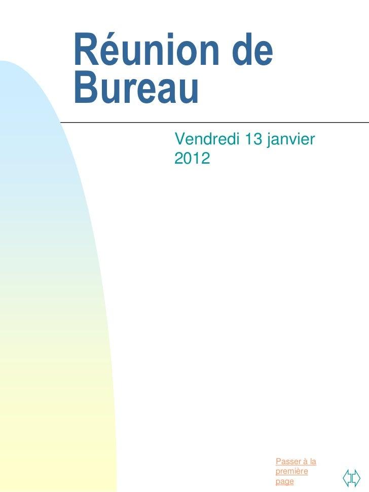 Réunion deBureau     Vendredi 13 janvier     2012                  Passer à la                  première                  ...