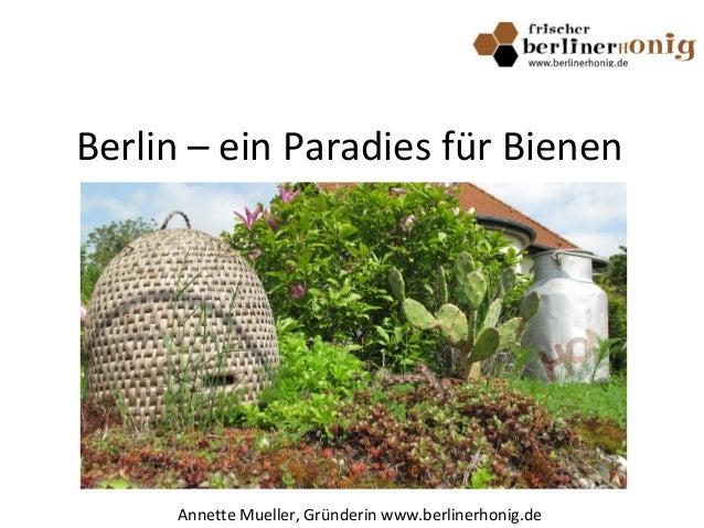 Berlin – ein Paradies für Bienen Annette Mueller, Gründerin www.berlinerhonig.de