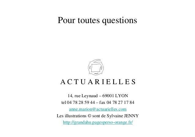 Pour toutes questions A C T U A R I E L L E S 14, rue Leynaud – 69001 LYON tel 04 78 28 59 44 – fax 04 78 27 17 84 anne.ma...