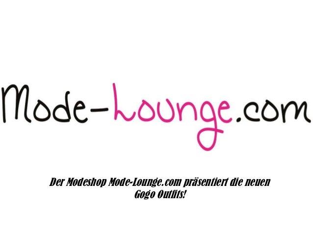 Der Modeshop Mode-Lounge.com präsentiert die neuen Gogo Outfits!