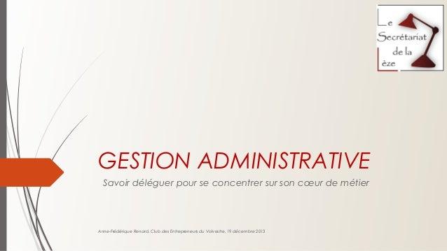 GESTION ADMINISTRATIVE Savoir déléguer pour se concentrer sur son cœur de métier  Anne-Frédérique Renard, Club des Entrepr...