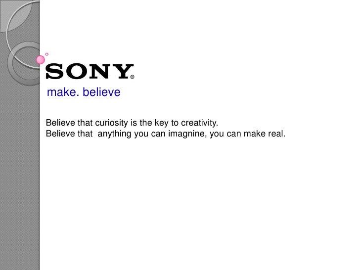 make. believe<br />Believethatcuriosityisthekeytocreativity.<br />Believethatanythingyoucanimagnine, youcanmake real.<br />