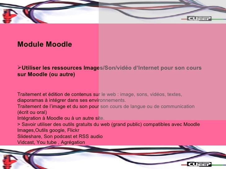 <ul><li>Module Moodle </li></ul><ul><li>Utiliser les ressources Images/Son/vidéo d'Internet pour son cours sur Moodle (ou ...