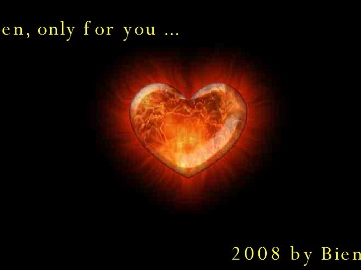 Ben, only for you ... 2008 by Biene