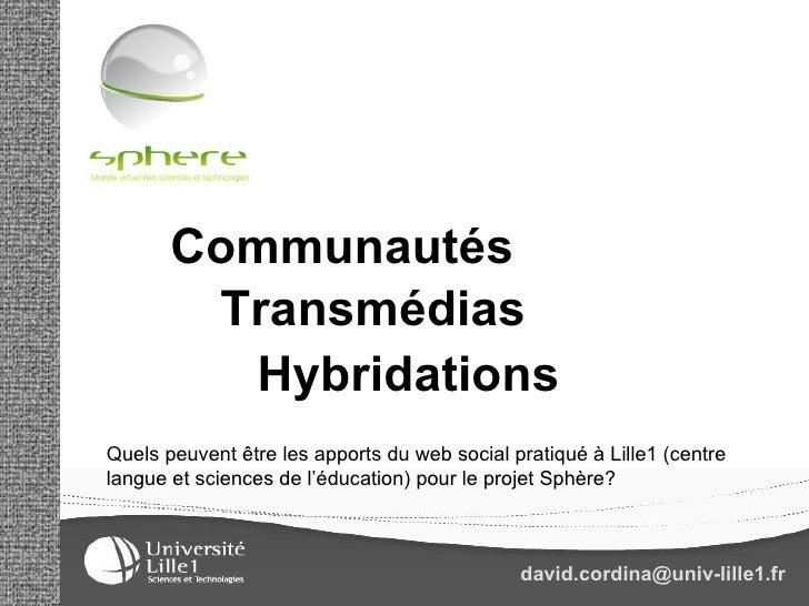 Communautés Transmédias Hybridations Quels peuvent être les apports du web social pratiqué à Lille1 (centre langue et scie...