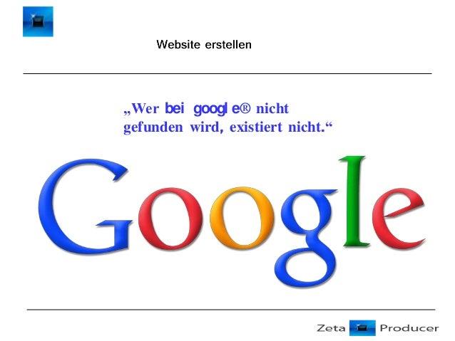 """""""Wer bei googl e® nicht gefunden wird, existiert nicht."""""""